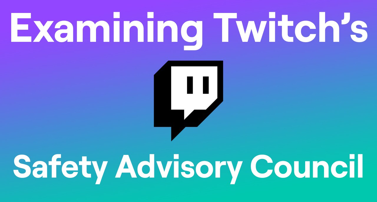 Will the Twitch Safety Advisory Council make the Platform Better?