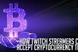 How Twitch Streamers Can Accept Cryptocurrency Tips