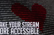 Stream More Accessible